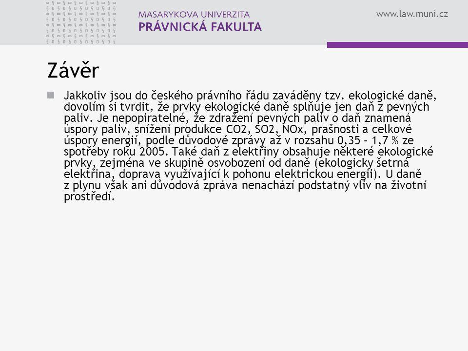 www.law.muni.cz Závěr Jakkoliv jsou do českého právního řádu zaváděny tzv. ekologické daně, dovolím si tvrdit, že prvky ekologické daně splňuje jen da