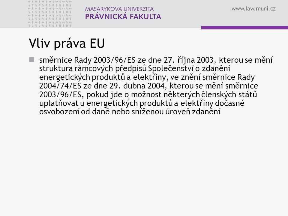 www.law.muni.cz Vliv práva EU směrnice Rady 2003/96/ES ze dne 27. října 2003, kterou se mění struktura rámcových předpisů Společenství o zdanění energ