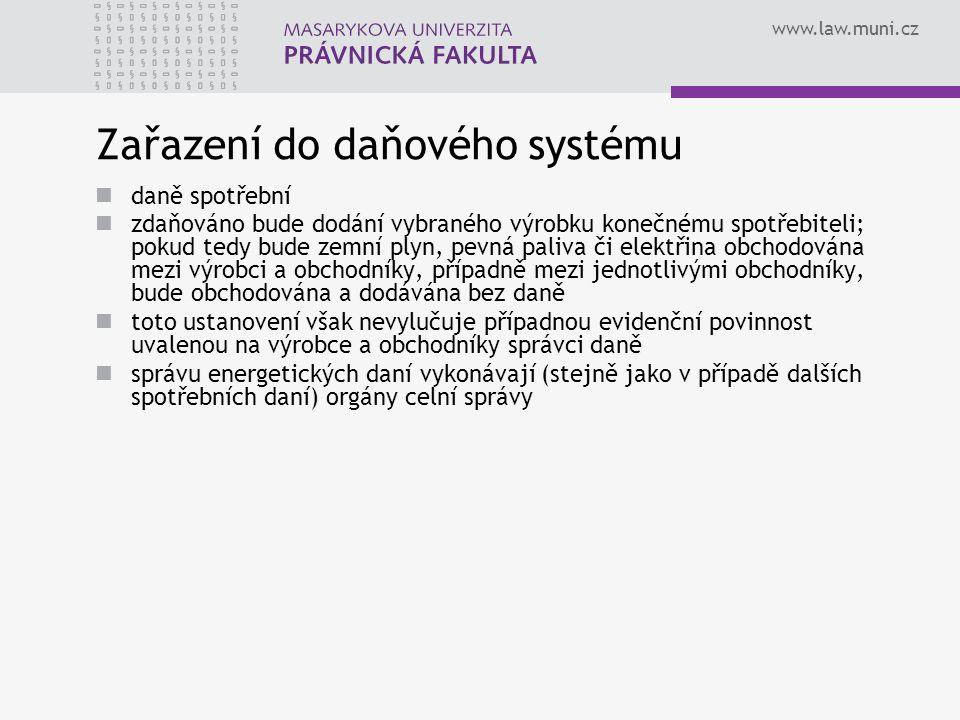 www.law.muni.cz Zařazení do daňového systému daně spotřební zdaňováno bude dodání vybraného výrobku konečnému spotřebiteli; pokud tedy bude zemní plyn
