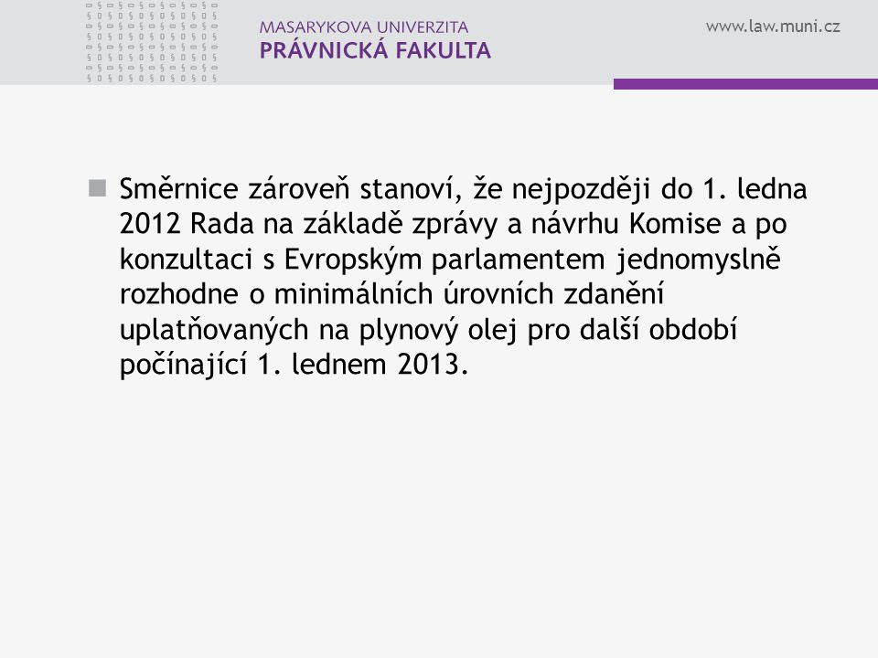 www.law.muni.cz Směrnice zároveň stanoví, že nejpozději do 1. ledna 2012 Rada na základě zprávy a návrhu Komise a po konzultaci s Evropským parlamente