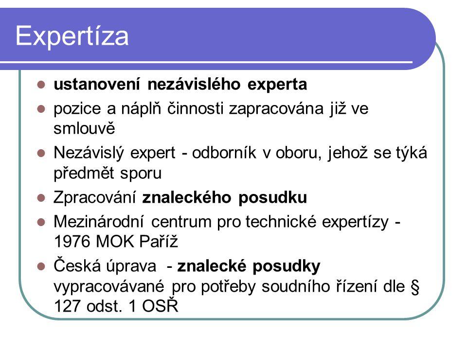 Expertíza ustanovení nezávislého experta pozice a náplň činnosti zapracována již ve smlouvě Nezávislý expert - odborník v oboru, jehož se týká předmět sporu Zpracování znaleckého posudku Mezinárodní centrum pro technické expertízy - 1976 MOK Paříž Česká úprava - znalecké posudky vypracovávané pro potřeby soudního řízení dle § 127 odst.