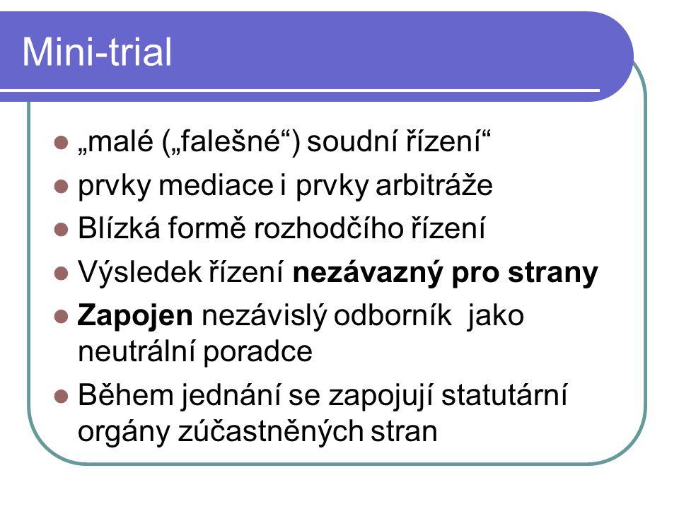 """Mini-trial """"malé (""""falešné"""") soudní řízení"""" prvky mediace i prvky arbitráže Blízká formě rozhodčího řízení Výsledek řízení nezávazný pro strany Zapoje"""