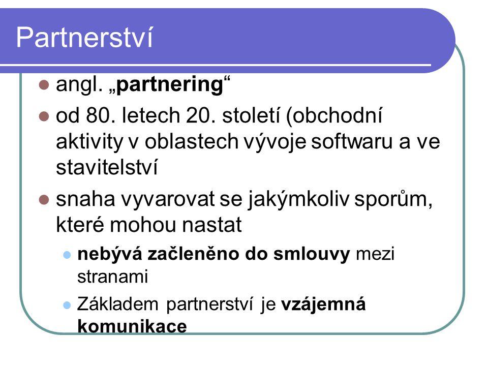 """Partnerství angl. """"partnering"""" od 80. letech 20. století (obchodní aktivity v oblastech vývoje softwaru a ve stavitelství snaha vyvarovat se jakýmkoli"""