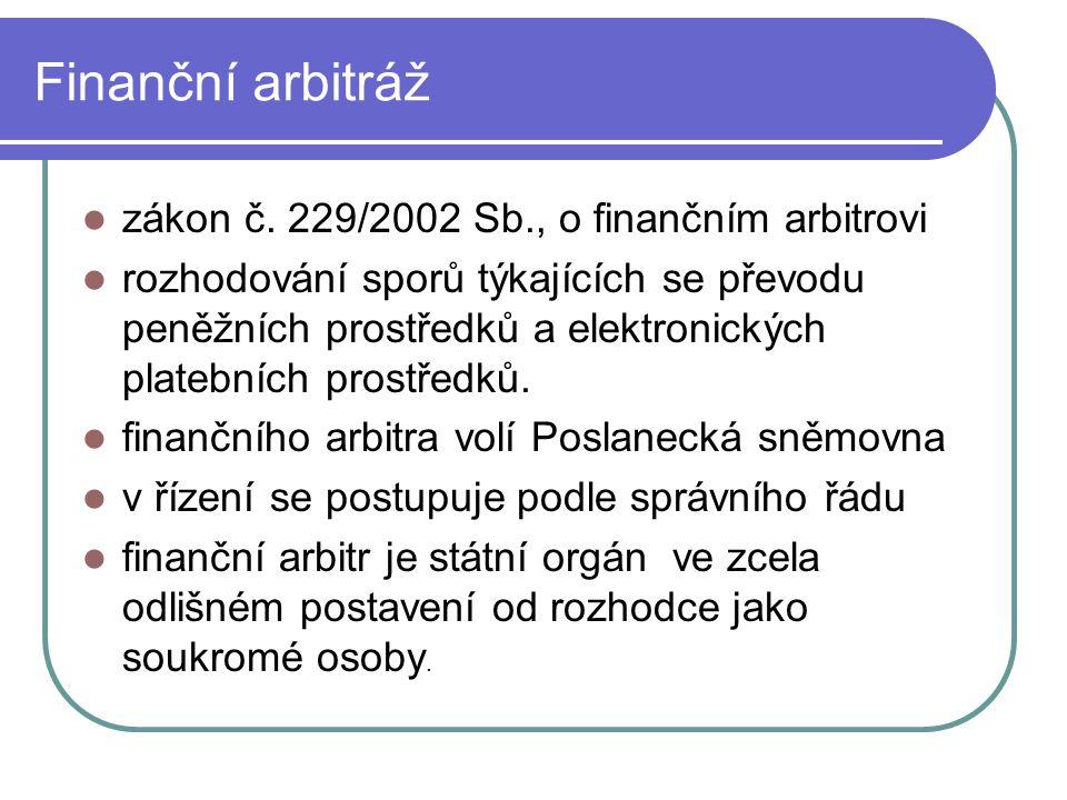 Finanční arbitráž zákon č. 229/2002 Sb., o finančním arbitrovi rozhodování sporů týkajících se převodu peněžních prostředků a elektronických platebníc