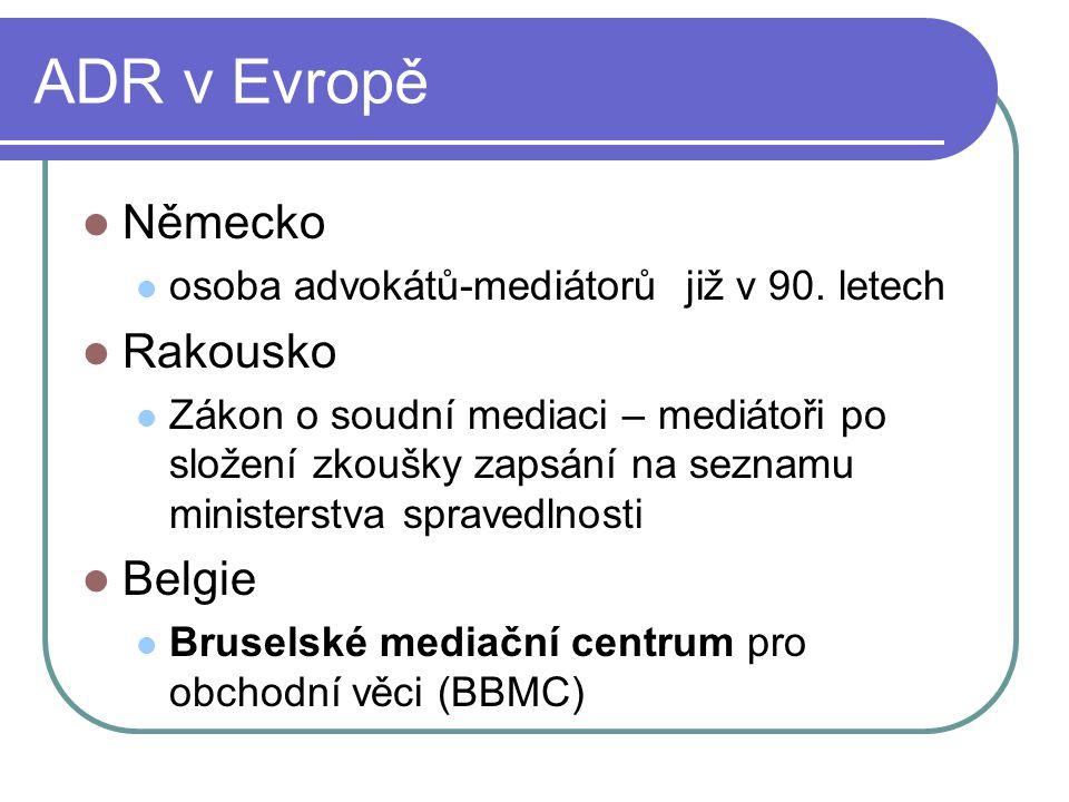 ADR v Evropě Německo osoba advokátů-mediátorů již v 90. letech Rakousko Zákon o soudní mediaci – mediátoři po složení zkoušky zapsání na seznamu minis