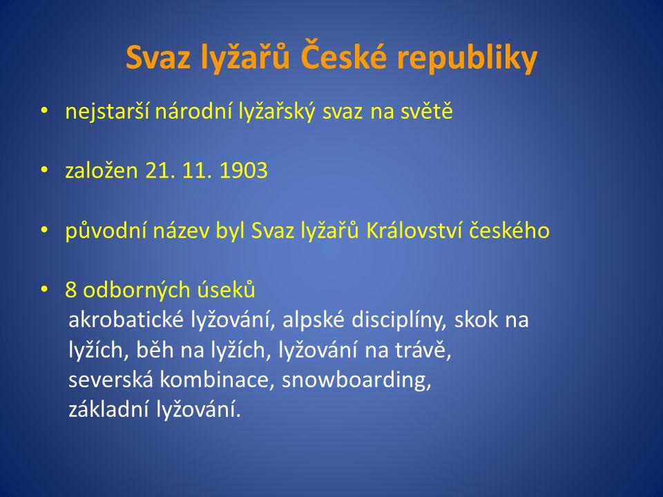 Svaz lyžařů České republiky nejstarší národní lyžařský svaz na světě založen 21. 11. 1903 původní název byl Svaz lyžařů Království českého 8 odborných