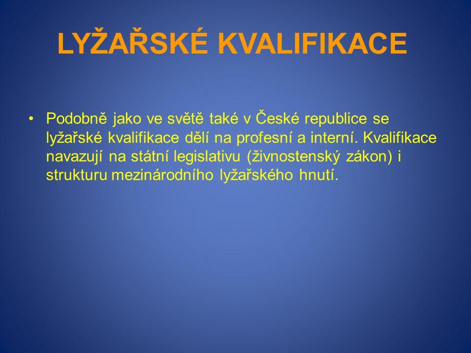 LYŽAŘSKÉ KVALIFIKACE Podobně jako ve světě také v České republice se lyžařské kvalifikace dělí na profesní a interní. Kvalifikace navazují na státní l