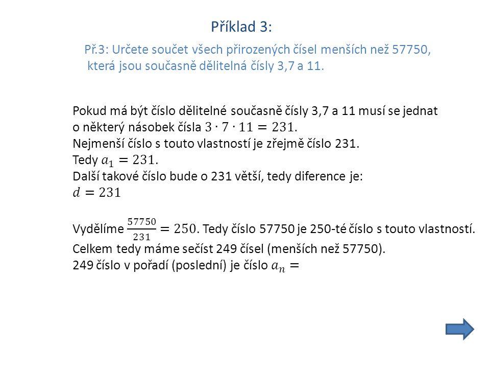 Příklad 3: Př.3: Určete součet všech přirozených čísel menších než 57750, která jsou současně dělitelná čísly 3,7 a 11.