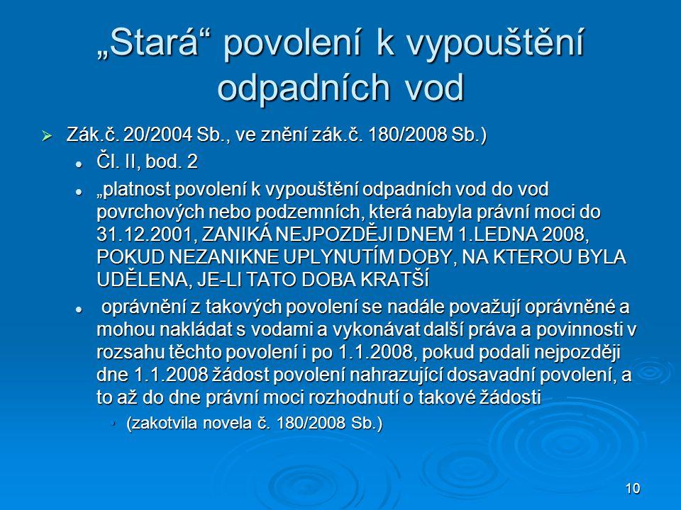 """10 """"Stará"""" povolení k vypouštění odpadních vod  Zák.č. 20/2004 Sb., ve znění zák.č. 180/2008 Sb.) Čl. II, bod. 2 Čl. II, bod. 2 """"platnost povolení k"""