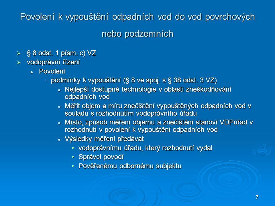 7 Povolení k vypouštění odpadních vod do vod povrchových nebo podzemních  § 8 odst. 1 písm. c) VZ  vodoprávní řízení Povolení Povolení podmínky k vy