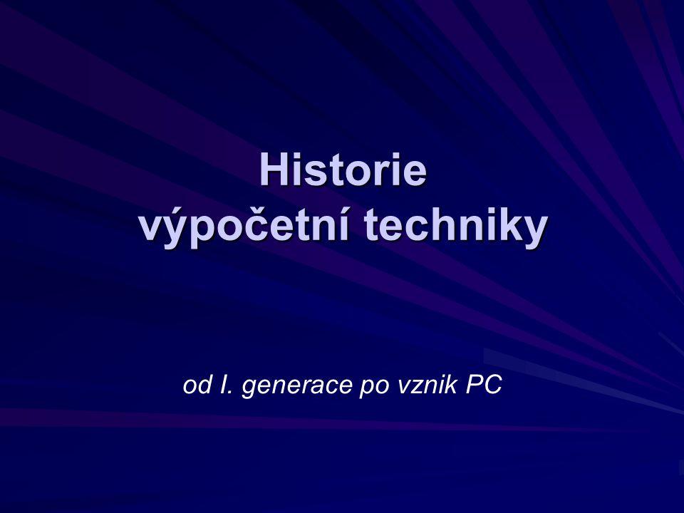 Historie výpočetní techniky od I. generace po vznik PC