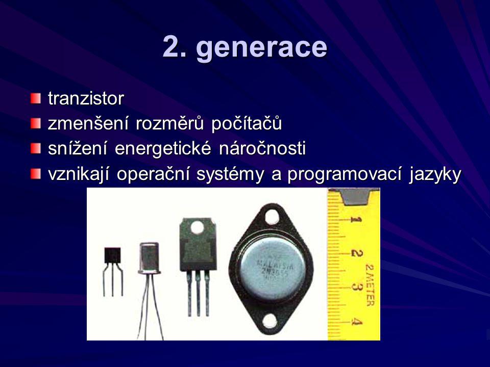 2. generace tranzistor zmenšení rozměrů počítačů snížení energetické náročnosti vznikají operační systémy a programovací jazyky