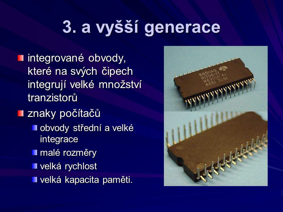3. a vyšší generace integrované obvody, které na svých čipech integrují velké množství tranzistorů znaky počítačů obvody střední a velké integrace mal