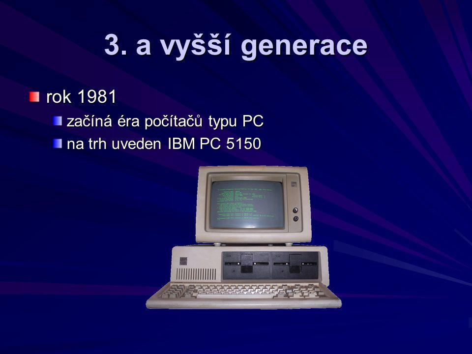 3. a vyšší generace rok 1981 začíná éra počítačů typu PC na trh uveden IBM PC 5150