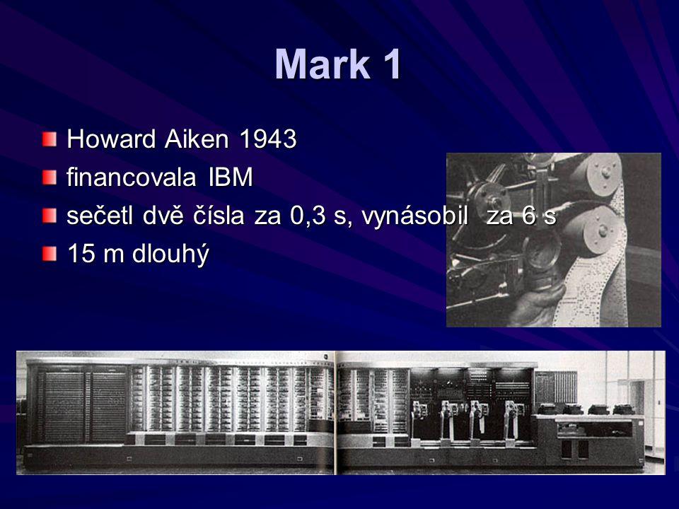 Mark 1 Howard Aiken 1943 financovala IBM sečetl dvě čísla za 0,3 s, vynásobil za 6 s 15 m dlouhý