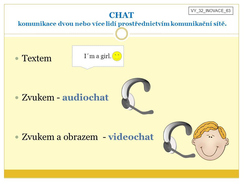 CHAT komunikace dvou nebo více lidí prostřednictvím komunikační sítě.