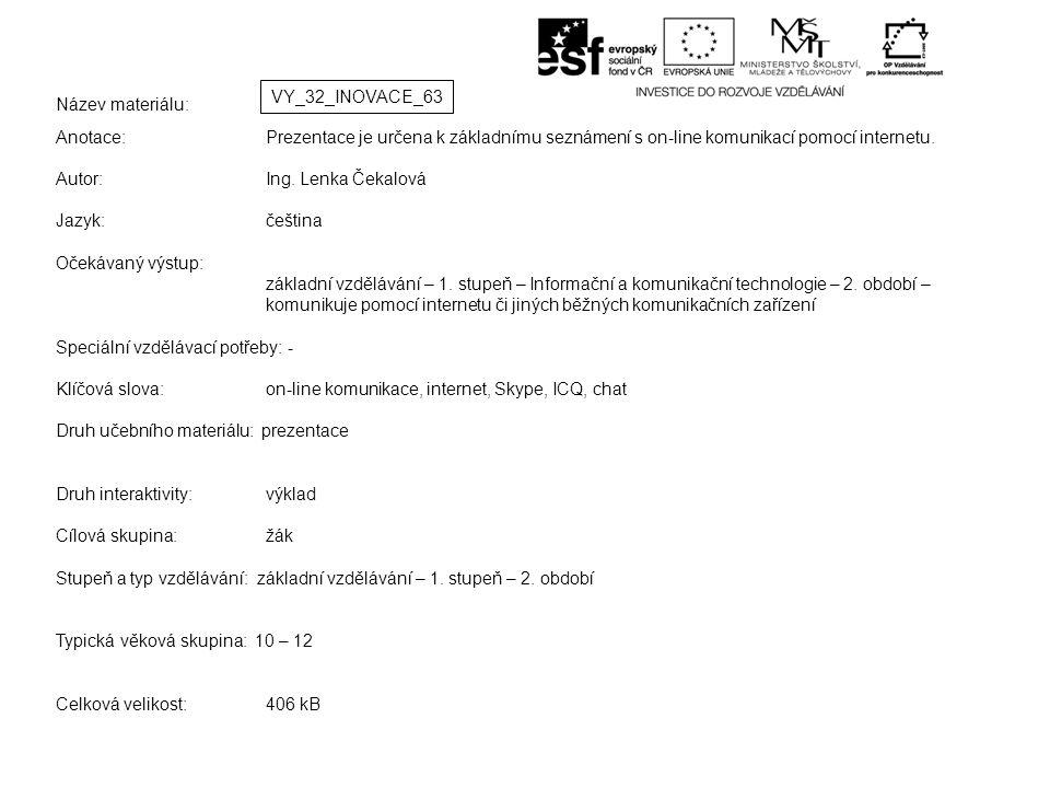 Název materiálu: Anotace:Prezentace je určena k základnímu seznámení s on-line komunikací pomocí internetu.