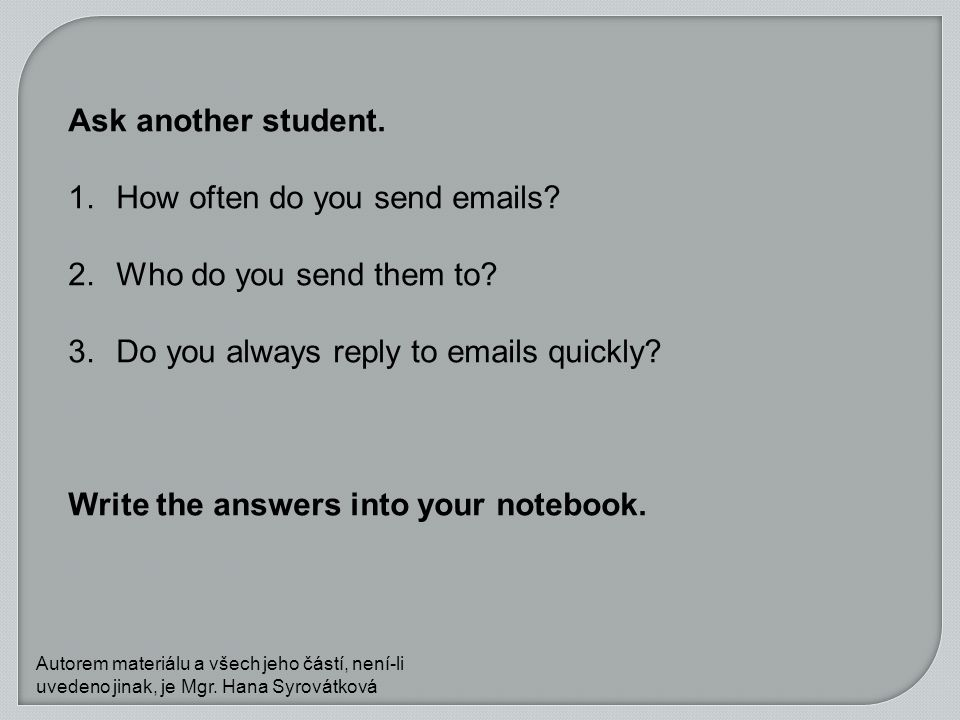 Ask another student. 1.How often do you send emails.