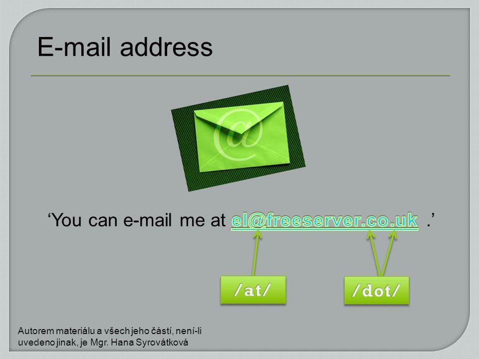 E-mail address Autorem materiálu a všech jeho částí, není-li uvedeno jinak, je Mgr. Hana Syrovátková