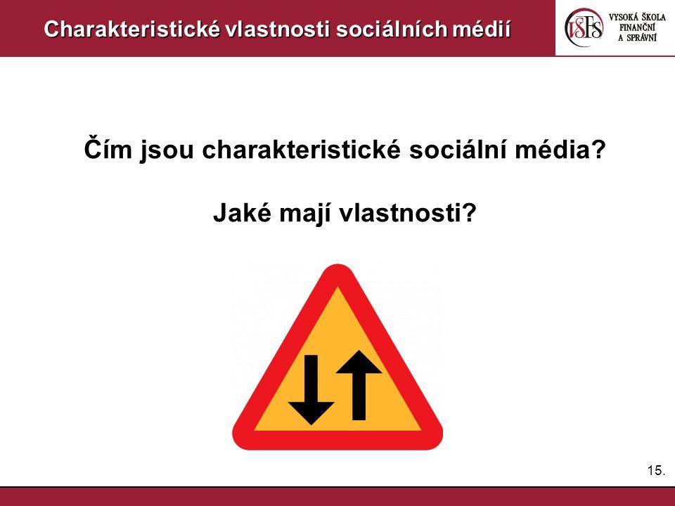 15. Charakteristické vlastnosti sociálních médií Čím jsou charakteristické sociální média? Jaké mají vlastnosti?