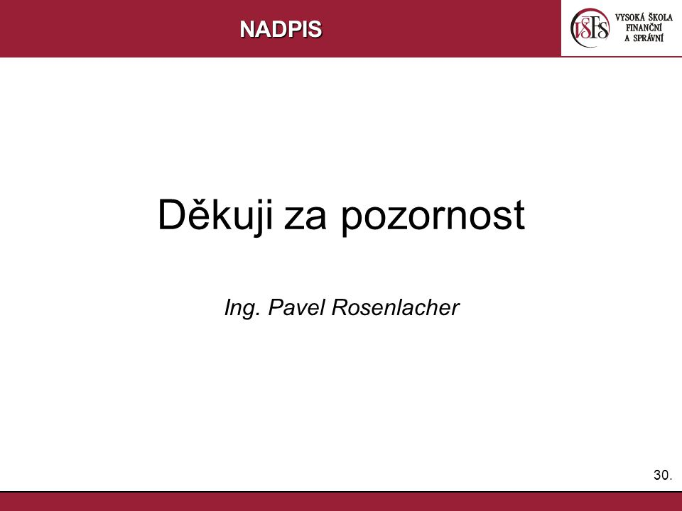 30.NADPIS Děkuji za pozornost Ing. Pavel Rosenlacher