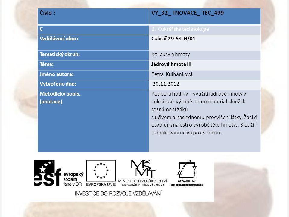 Číslo : VY_32_ INOVACE_ TEC_499 C2. Cukrářská technologie Vzdělávací obor: Cukrář 29-54-H/01 Tematický okruh:Korpusy a hmoty Téma:Jádrová hmota III Jm