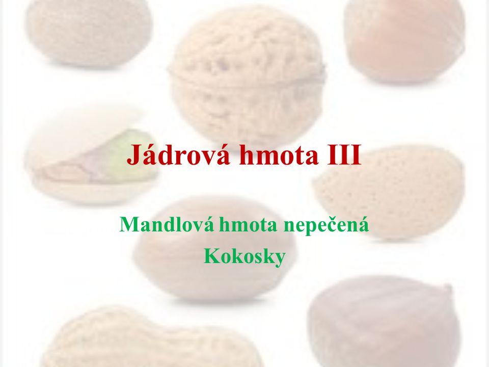 Jádrová hmota III Mandlová hmota nepečená Kokosky