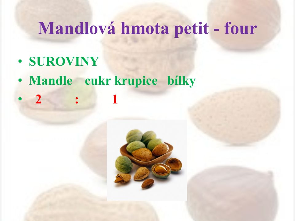 Mandlová hmota petit - four SUROVINY Mandle cukr krupice bílky 2 : 1