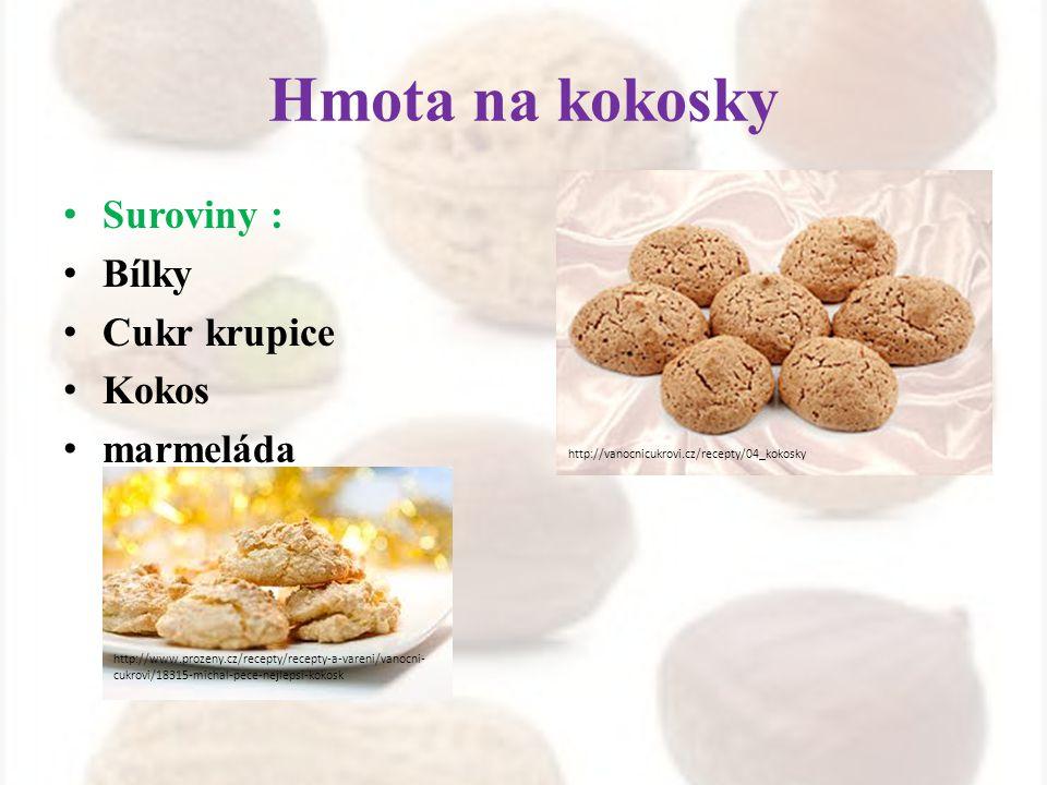 Hmota na kokosky Suroviny : Bílky Cukr krupice Kokos marmeláda http://vanocnicukrovi.cz/recepty/04_kokosky http://www.prozeny.cz/recepty/recepty-a-var