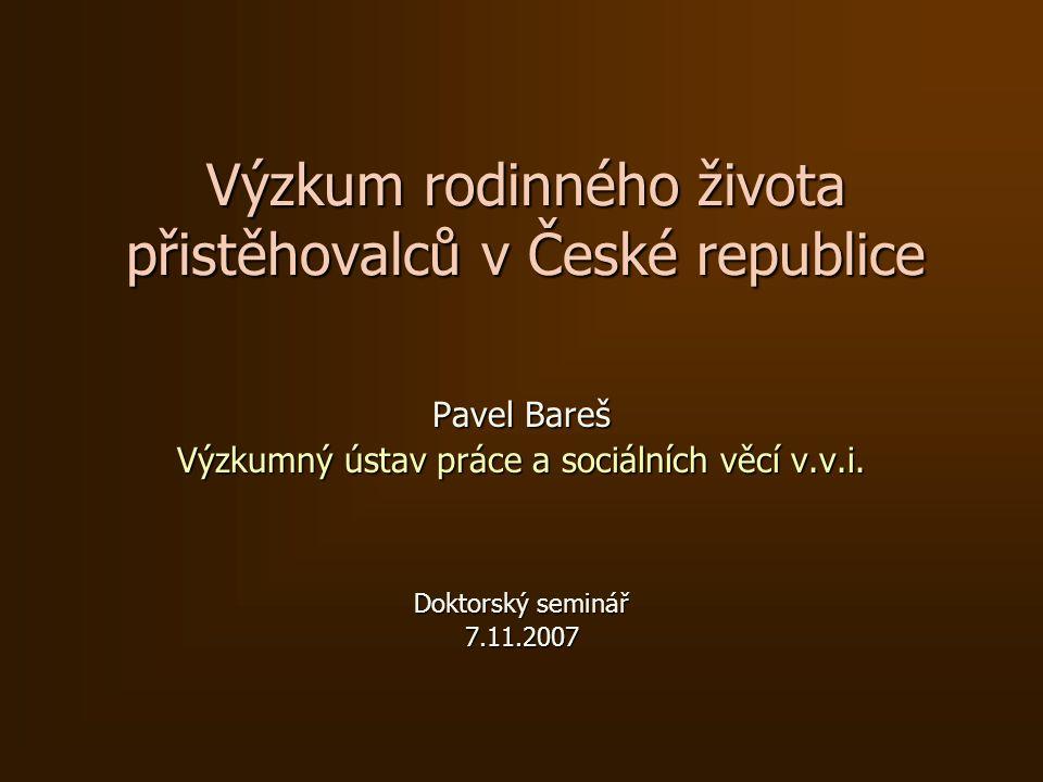 Výzkum rodinného života přistěhovalců v České republice Pavel Bareš Výzkumný ústav práce a sociálních věcí v.v.i.