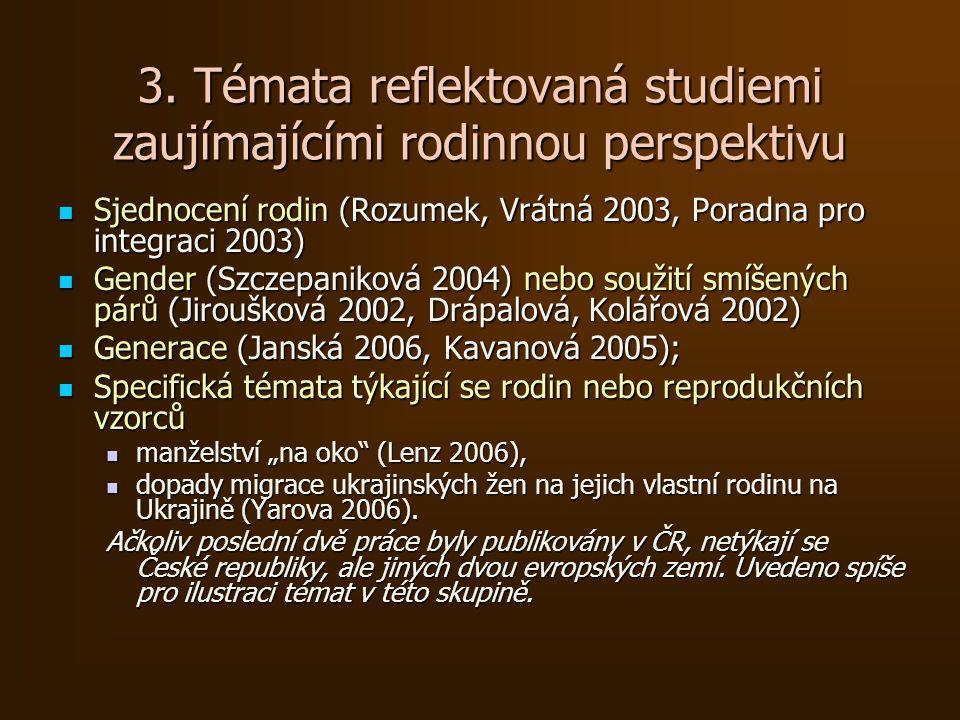 3. Témata reflektovaná studiemi zaujímajícími rodinnou perspektivu Sjednocení rodin (Rozumek, Vrátná 2003, Poradna pro integraci 2003) Sjednocení rodi