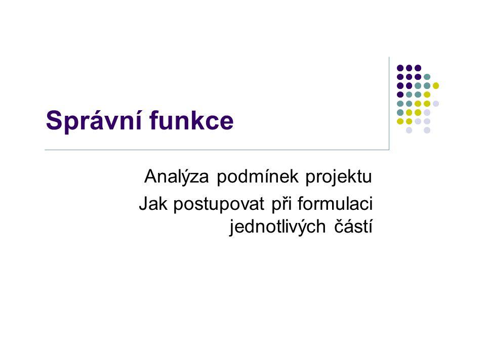 Správní funkce Analýza podmínek projektu Jak postupovat při formulaci jednotlivých částí