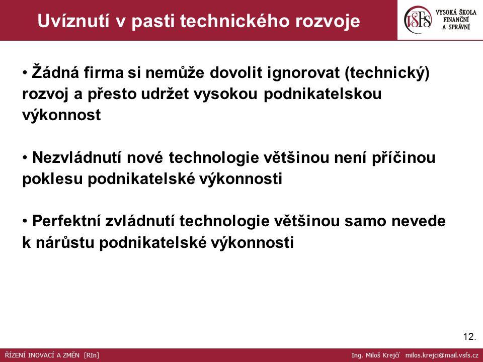 12. Uvíznutí v pasti technického rozvoje Žádná firma si nemůže dovolit ignorovat (technický) rozvoj a přesto udržet vysokou podnikatelskou výkonnost N