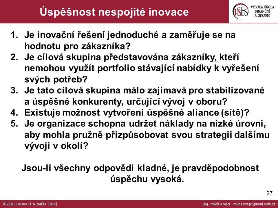 27. Úspěšnost nespojité inovace 1.Je inovační řešení jednoduché a zaměřuje se na hodnotu pro zákazníka? 2.Je cílová skupina představována zákazníky, k