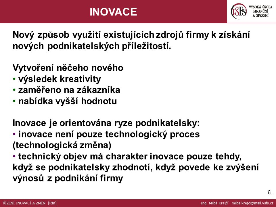 6.6. INOVACE Nový způsob využití existujících zdrojů firmy k získání nových podnikatelských příležitostí. Vytvoření něčeho nového výsledek kreativity