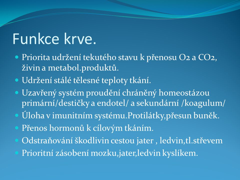 Funkce krve.Priorita udržení tekutého stavu k přenosu O2 a CO2, živin a metabol.produktů.