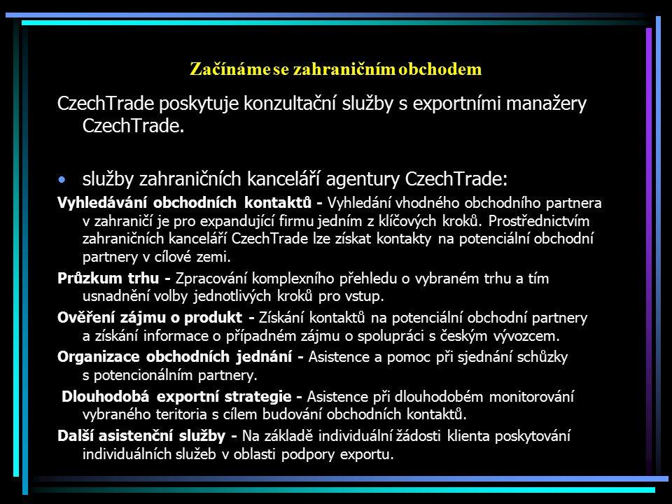 Začínáme se zahraničním obchodem CzechTrade poskytuje konzultační služby s exportními manažery CzechTrade. služby zahraničních kanceláří agentury Czec