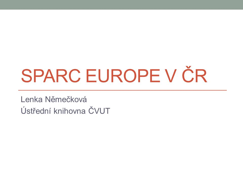 SPARC EUROPE V ČR Lenka Němečková Ústřední knihovna ČVUT