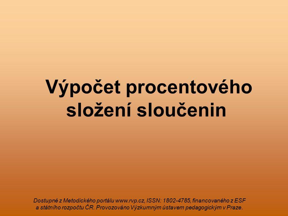 Výpočet procentového složení sloučenin Dostupné z Metodického portálu www.rvp.cz, ISSN: 1802-4785, financovaného z ESF a státního rozpočtu ČR.