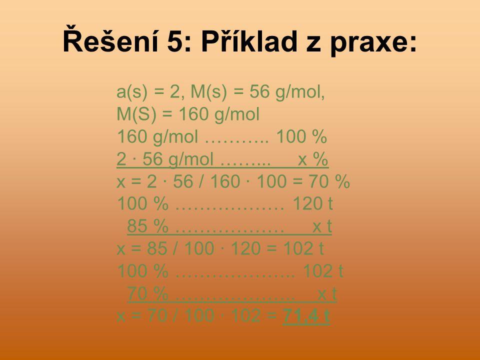 Řešení 5: Příklad z praxe: a(s) = 2, M(s) = 56 g/mol, M(S) = 160 g/mol 160 g/mol ………..