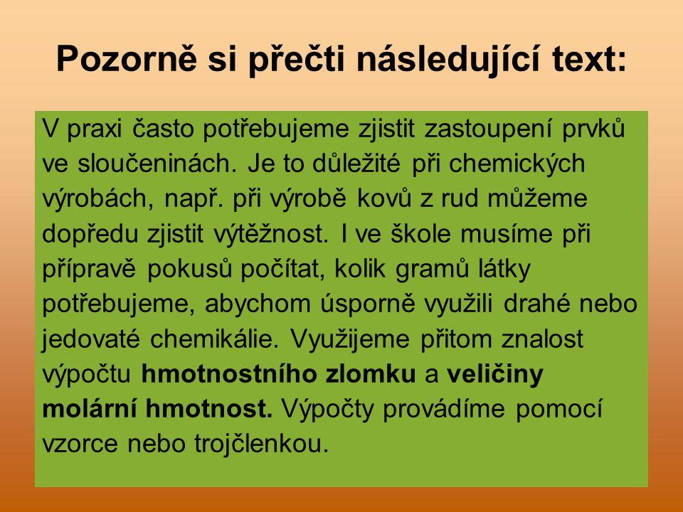Pozorně si přečti následující text: V praxi často potřebujeme zjistit zastoupení prvků ve sloučeninách.
