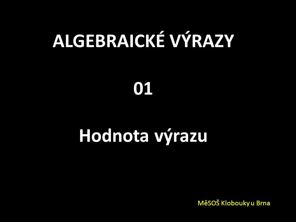 ALGEBRAICKÉ VÝRAZY 01 Hodnota výrazu MěSOŠ Klobouky u Brna
