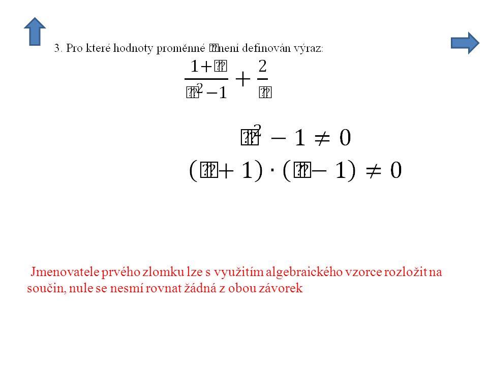 Jmenovatele prvého zlomku lze s využitím algebraického vzorce rozložit na součin, nule se nesmí rovnat žádná z obou závorek