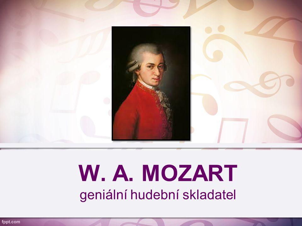 W. A. MOZART geniální hudební skladatel