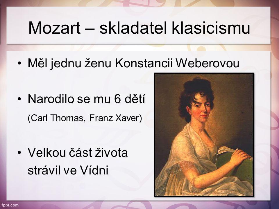 Mozartovo dílo Napsal asi 626 skladeb KV (Köchelův seznam) Skladby pro klavír, orchestrální skladby, … Opery, árie, mše (poslední dílo)