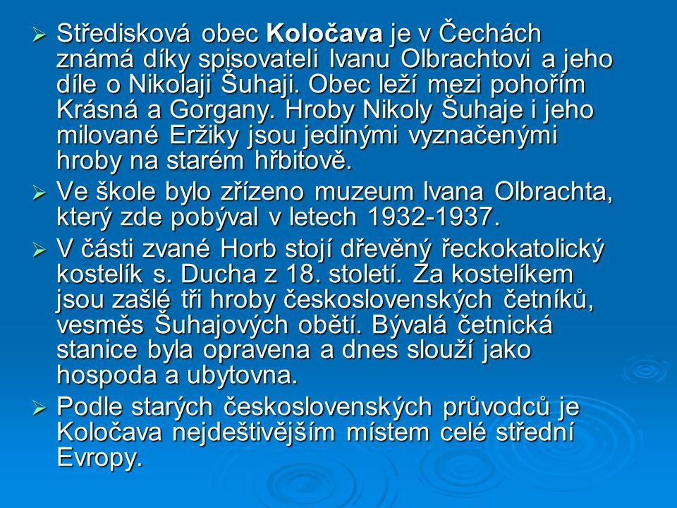  Středisková obec Koločava je v Čechách známá díky spisovateli Ivanu Olbrachtovi a jeho díle o Nikolaji Šuhaji.