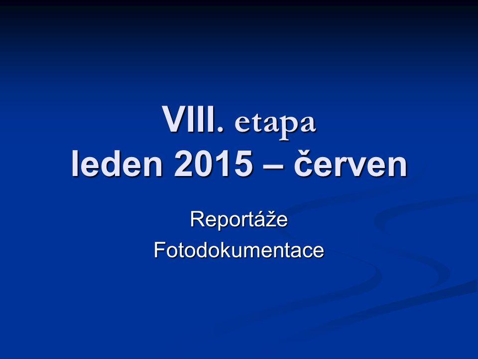 VIII. etapa leden 2015 – červen ReportážeFotodokumentace