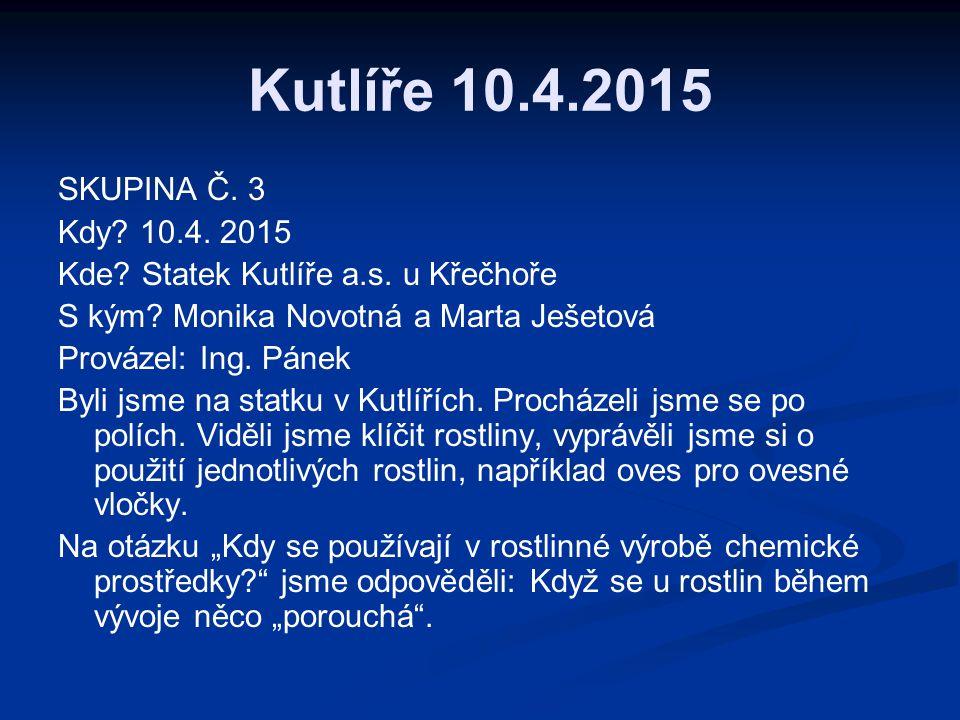 Kutlíře 10.4.2015 SKUPINA Č. 3 Kdy. 10.4. 2015 Kde.