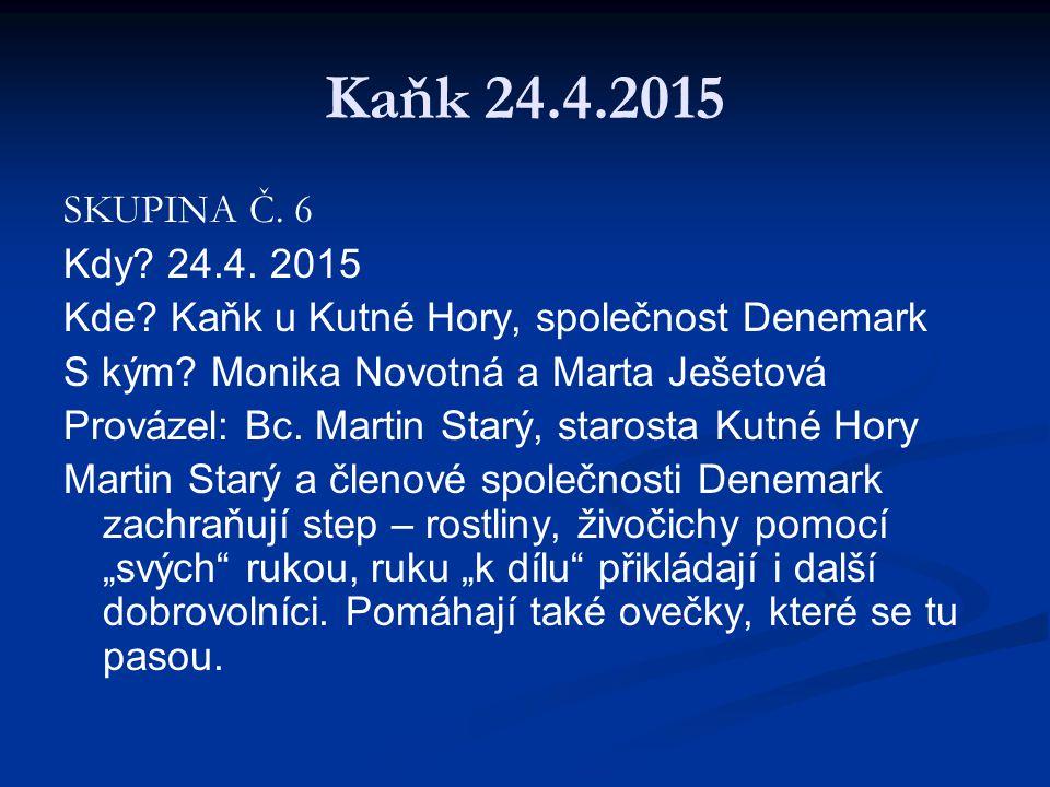 Kaňk 24.4.2015 SKUPINA Č. 6 Kdy. 24.4. 2015 Kde.