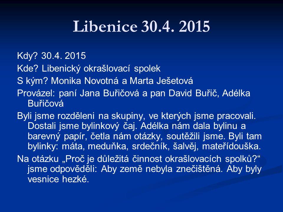 Kdy. 30.4. 2015 Kde. Libenický okrašlovací spolek S kým.